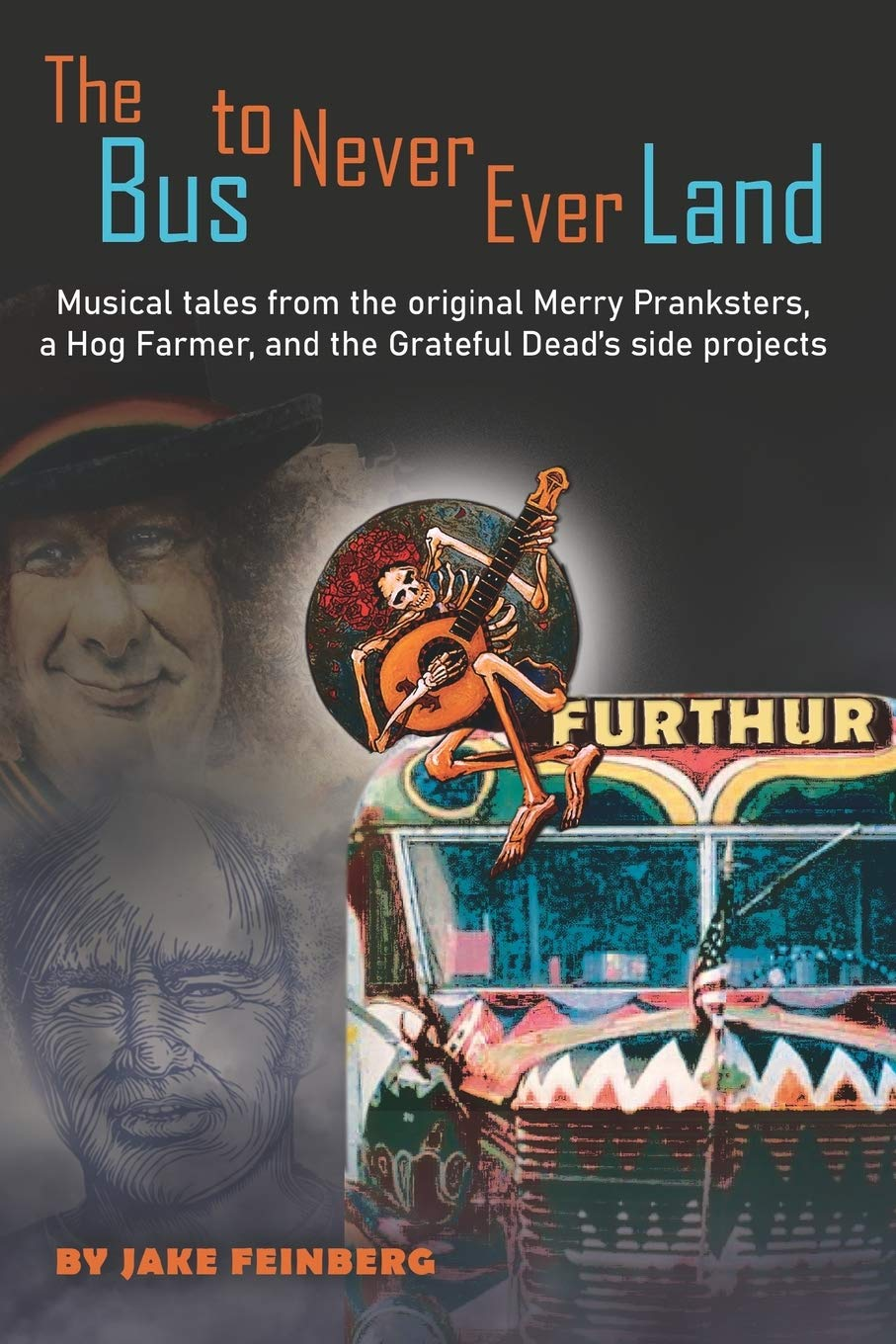 The Bus to Never Ever Land: Musical Tales from the Original Merry Pranksters, a Hog Farmer, and the Grateful Dead's Side Projects