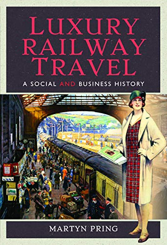 Luxury Railway Travel: A Social and Business History