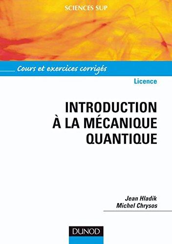 Introduction à la mécanique quantique - Cours et exercices corrigés: Cours et exercices corrigés (Mécanique quantique - Licence (1))