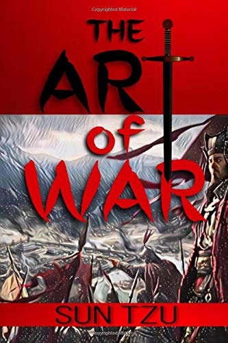 THE ART OF WAR: The Most Influential Strategy Text in Warfare and Military Thinking