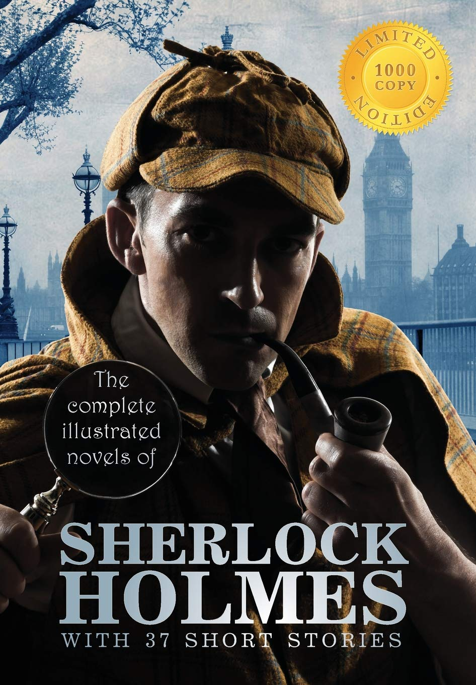 The Complete Illustrated Novels of Sherlock Holmes with 37 Short Stories (1000 Copy Limited Edition)
