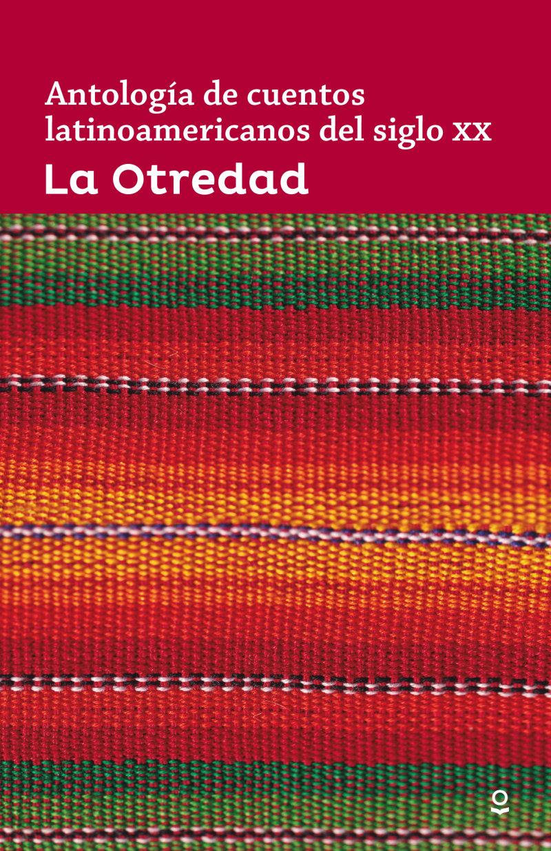La otredad: Antología de cuentos latinoamericanos del siglo XX