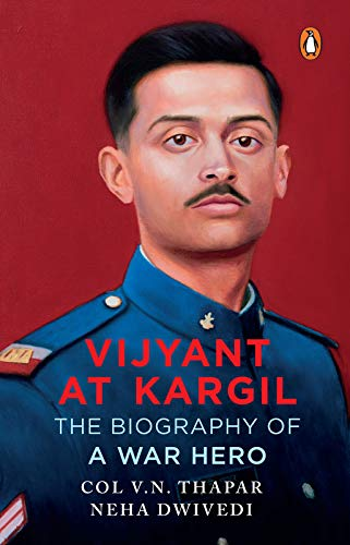 Vijyant at Kargil: The Biography of a War Hero Kindle Edition