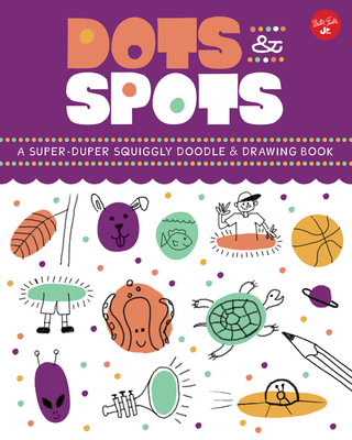 Dots & Spots: A Drawing Book: Explore the depths of your imagination to sketch, doodle, and design some hilarious and quirky drawings!