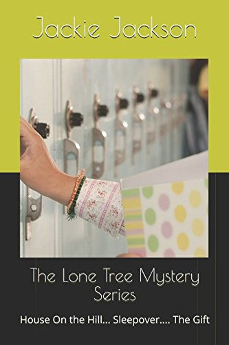 The Lone Tree Mystery Series ....: House On the Hill.... Sleepover... The Gift....