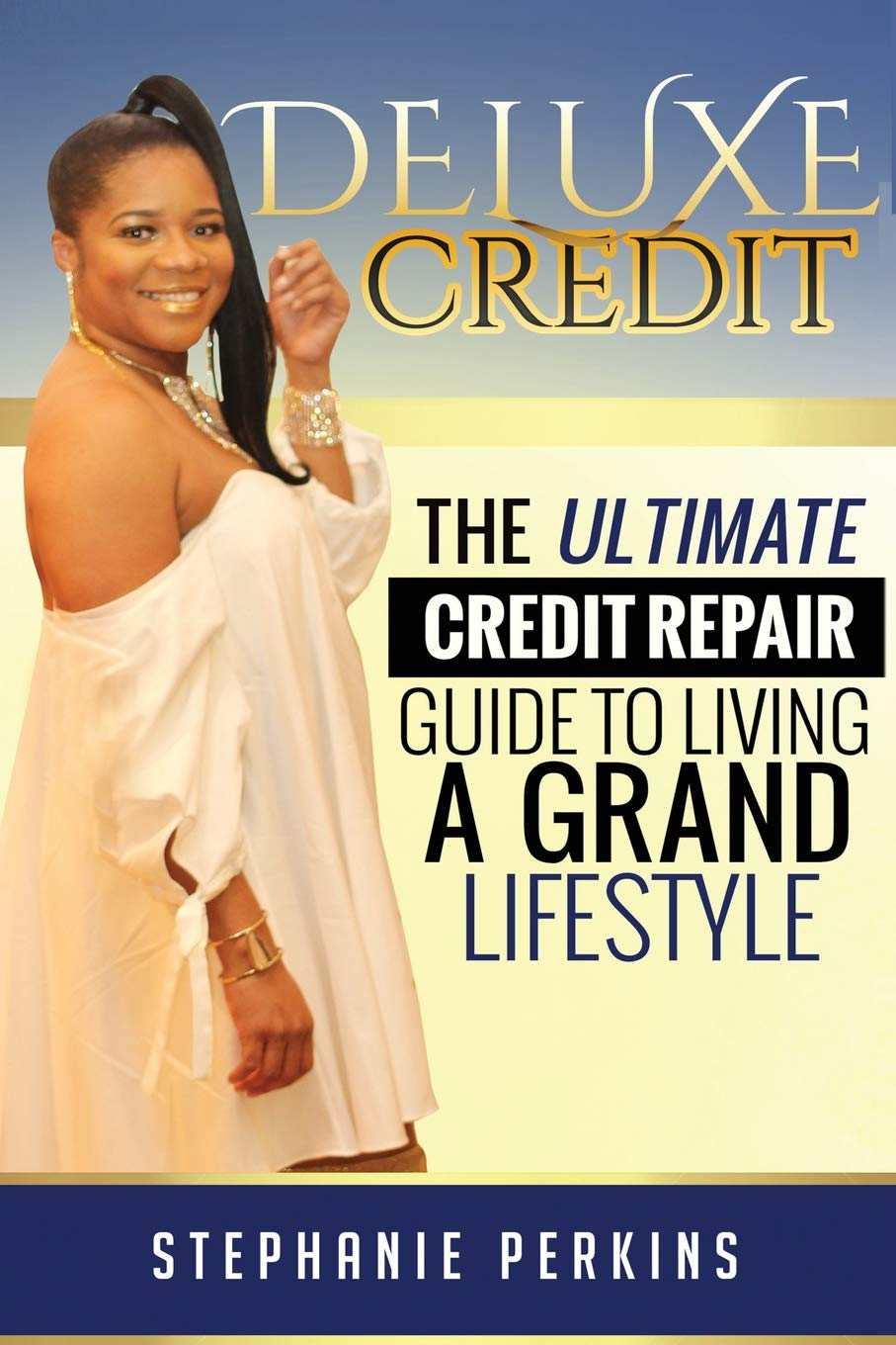 Deluxe Credit: The Ultimate Credit Repair Guide to Living a Grand Lifestyle