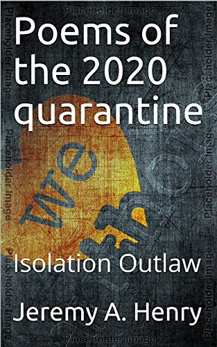 Poems of the 2020 quarantine: Isolation Outlaw