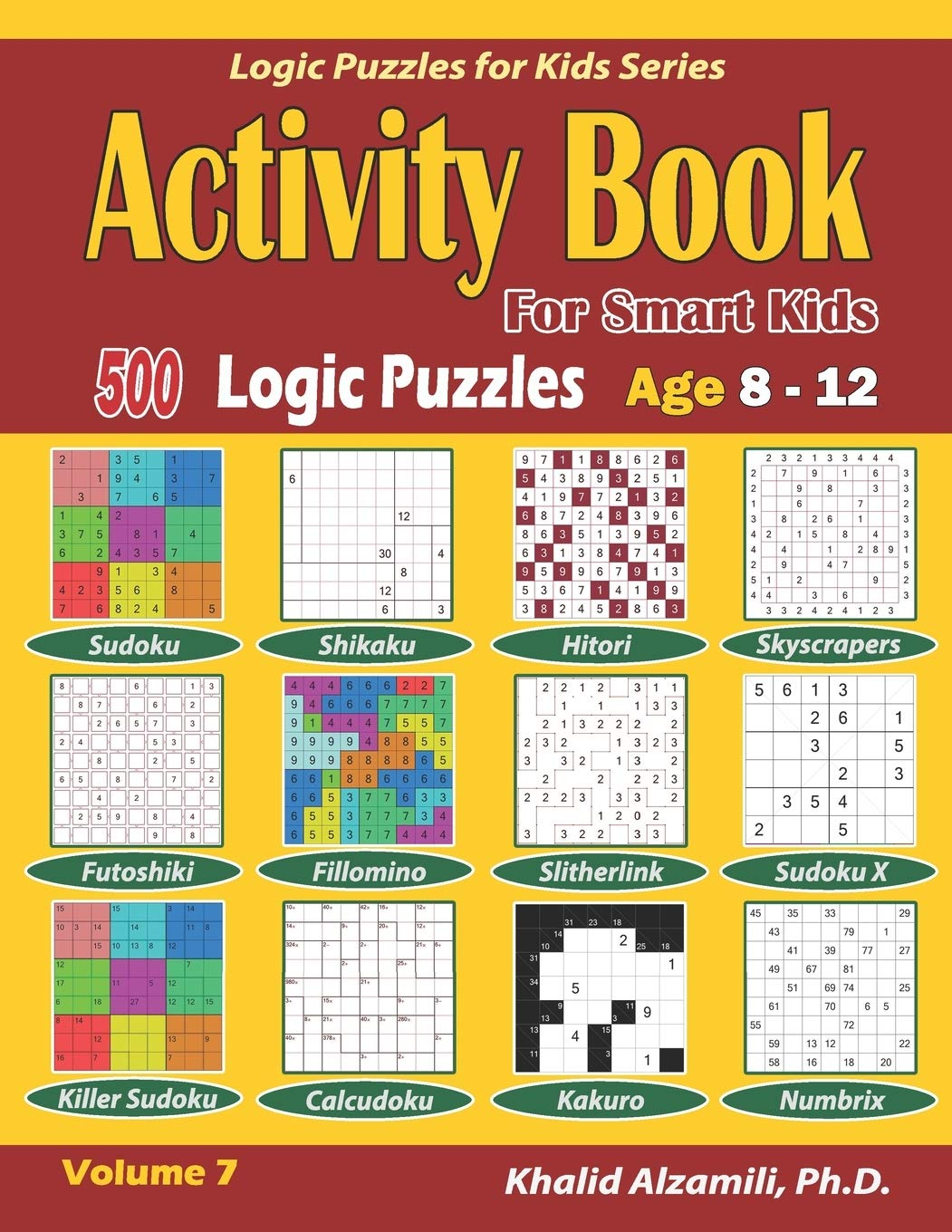 Activity Book for Smart Kids: 500 Logic Puzzles (Sudoku, Fillomino, Kakuro, Futoshiki, Hitori, Slitherlink, Killer Sudoku, Calcudoku, Sudoku X, ... :: Age 8-12 (Logic Puzzles for Kids Series)