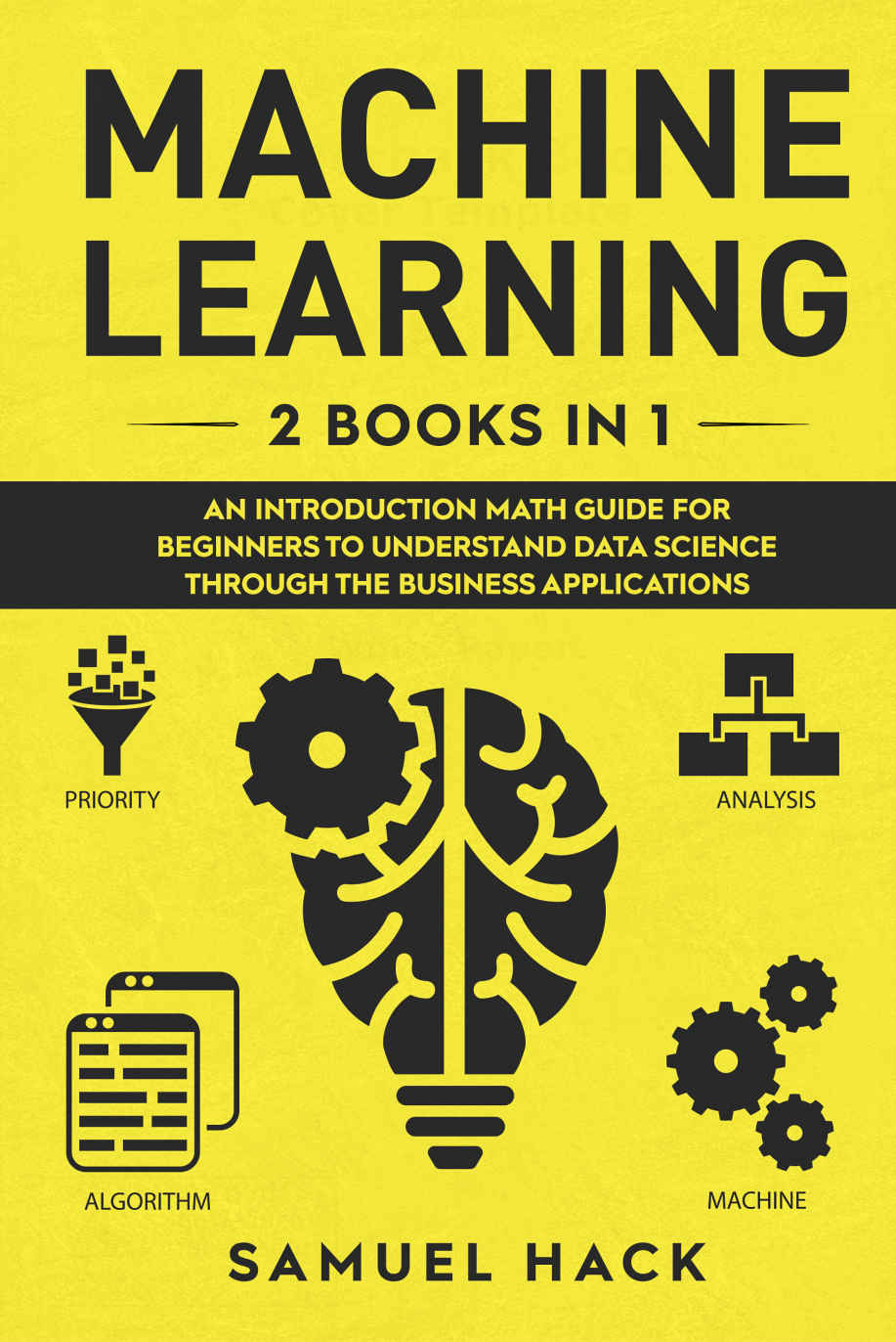 Machine Learning: An Introduction Math Guide for Beginners to Understand Data Science Through the Business Applications