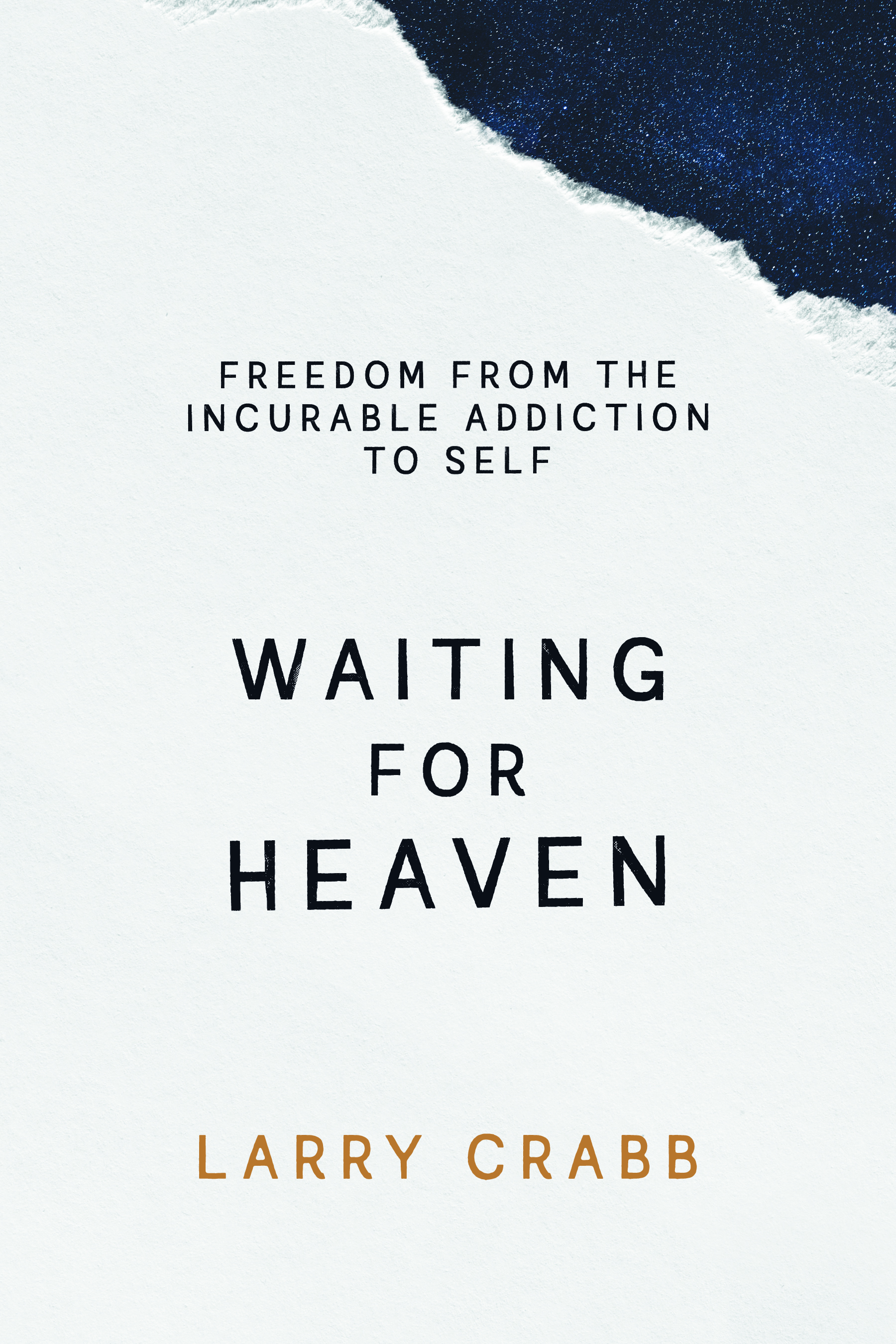 Waiting for Heaven: Freedom from the Incurable Addiction to Self
