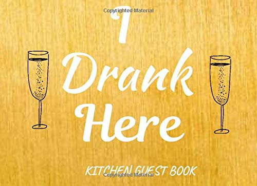 I Drank Here: Kitchen Guest Book: Unique House Warming Gift For Women Learn What Your Guests / Visitors Think About Your Cooking Skills Funny Gift For Multiple Occasions