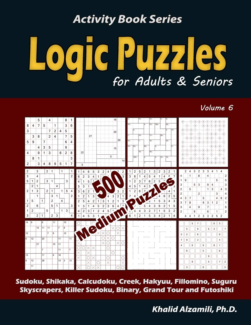 Logic Puzzles for Adults & Seniors: 500 Medium Puzzles (Sudoku, Shikaka, Calcudoku, Creek, Hakyuu, Fillomino, Suguru, Skyscrapers, Killer Sudoku, ... Tour and Futoshiki) (Activity Book Series)