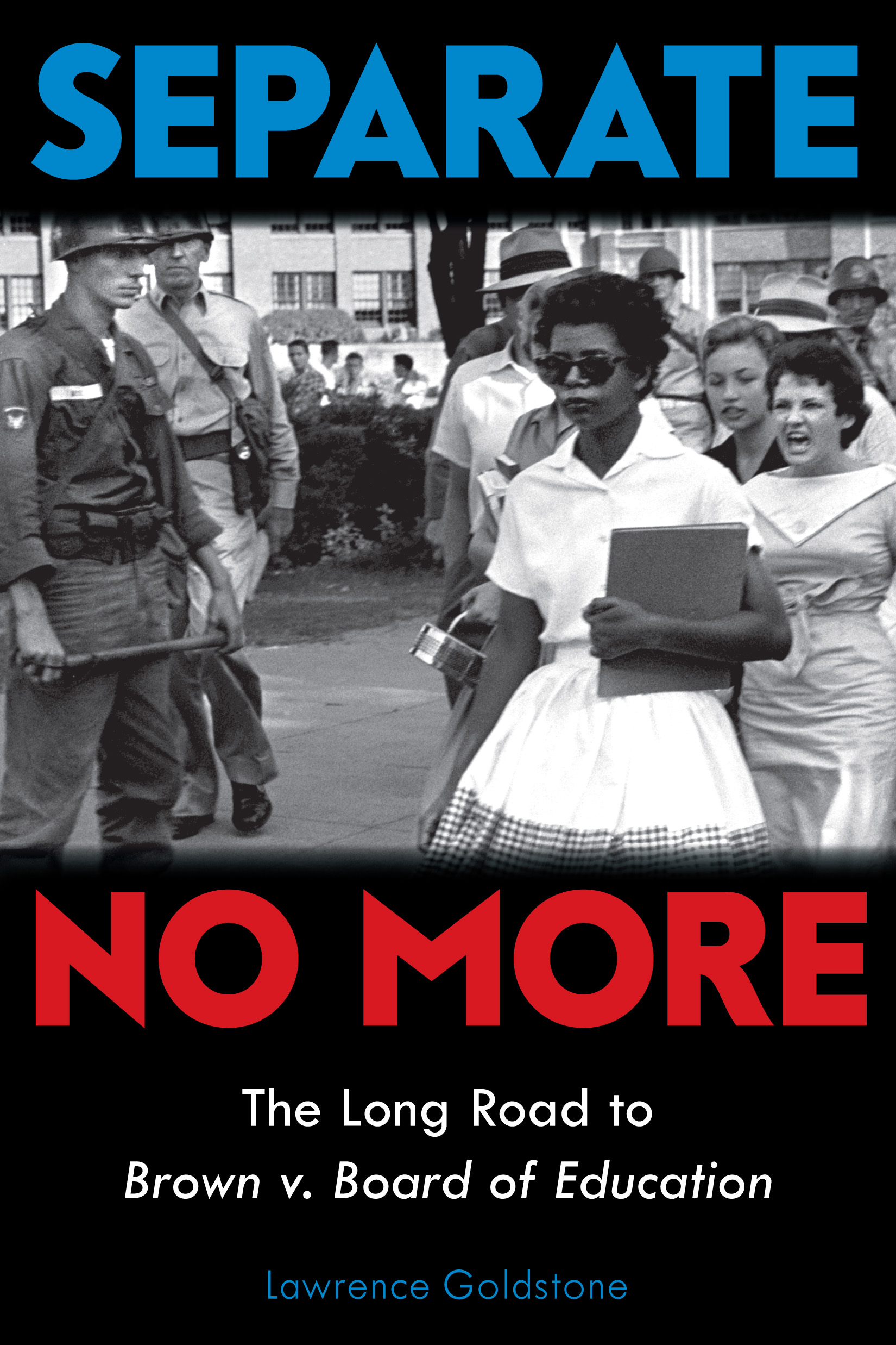 Separate No More: The Long Road to Brown v. Board of Education