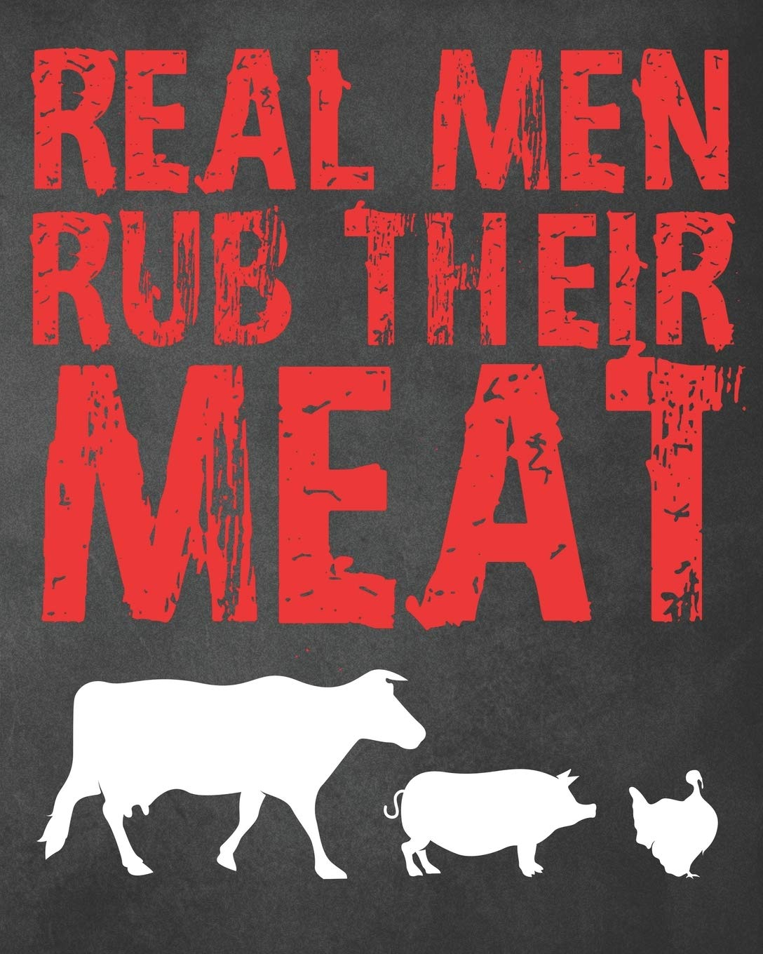 Real Men Rub Their Meat: Personalized Blank Cookbook and Custom Recipe Journal to Write in Funny Gift for Men Husband Son: Funny Gift for Son Brother Dad