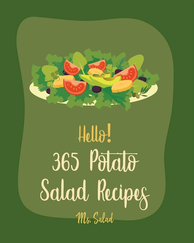 Hello! 365 Potato Salad Recipes: Best Potato Salad Cookbook Ever For Beginners [Mashed Potato Cookbook, Tuna Salad Cookbook, Dairy Free Italian Cookbook, Sweet Potato Casserole Recipe] [Book 1]