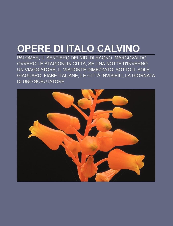 Opere Di Italo Calvino: Palomar, Il Sentiero Dei Nidi Di Ragno, Marcovaldo Ovvero Le Stagioni in Citta, Se Una Notte D'Inverno Un Viaggiatore