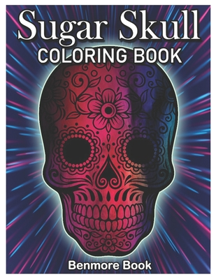 Sugar Skull Coloring Book: A Day of the Dead Coloring Book Stress Relieving Skull Designs for Men and Women Coloring Pages Volume 1