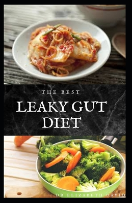 The Best Leaky Gut Diet: Delicious Healing Recipes to Improve Your Digestive / Gut Health: Meal Plan and Cookbook