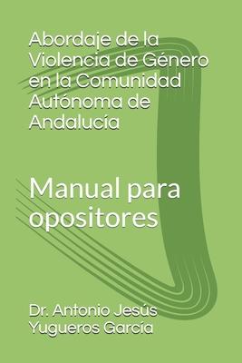 Abordaje de la Violencia de G�nero en la Comunidad Aut�noma de Andaluc�a: Manual para opositores