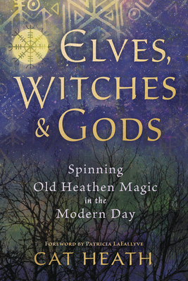 Elves, Witches & Gods: Spinning Old Heathen Magic in the Modern Day