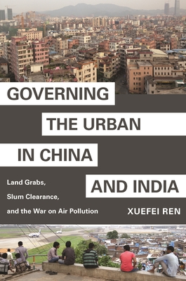 Governing the Urban in China and India: Land Grabs, Slum Clearance, and the War on Air Pollution