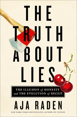 The Truth About Lies: The Illusion of Honesty and the Evolution of Deceit