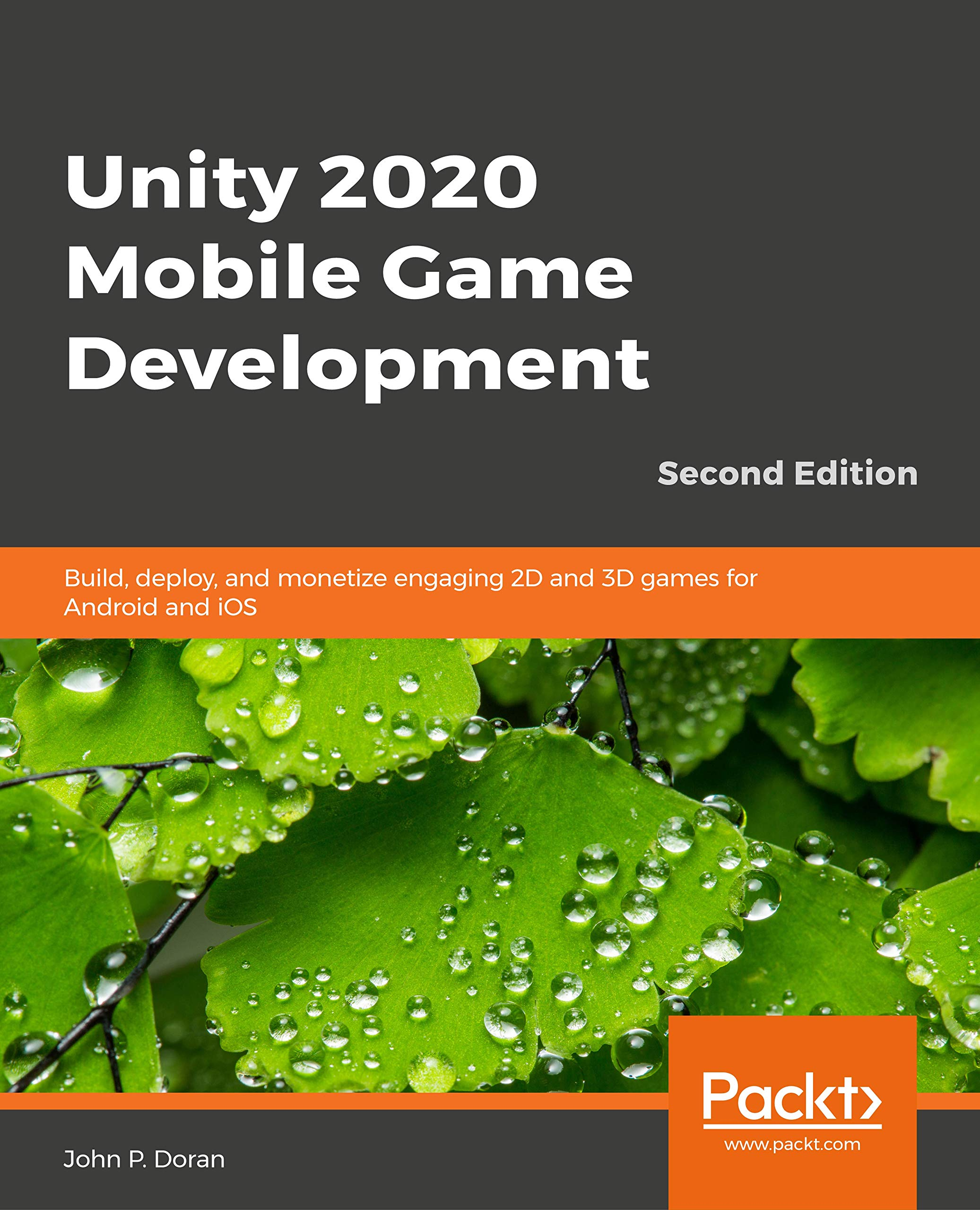 Unity 2020 Mobile Game Development - Second Edition: Build, deploy, and monetize engaging 2D and 3D games for Android and iOS