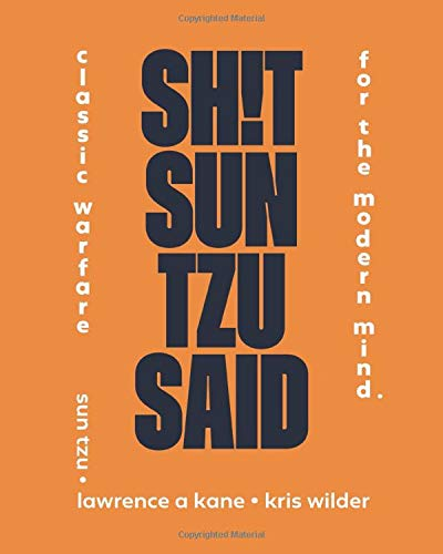 Sh!t Sun Tzu Said: Classic Warfare for the Modern Mind