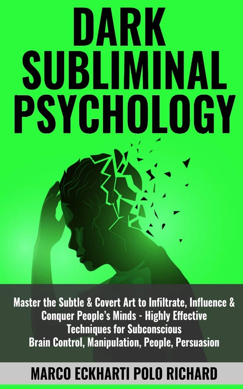Dark Subliminal Psychology: Master the Subtle & Covert Art to Infiltrate,Influence & Conquer People's Minds -Highly Effective Techniques for Subconscious Brain Control,Manipulation,People,Persuasion