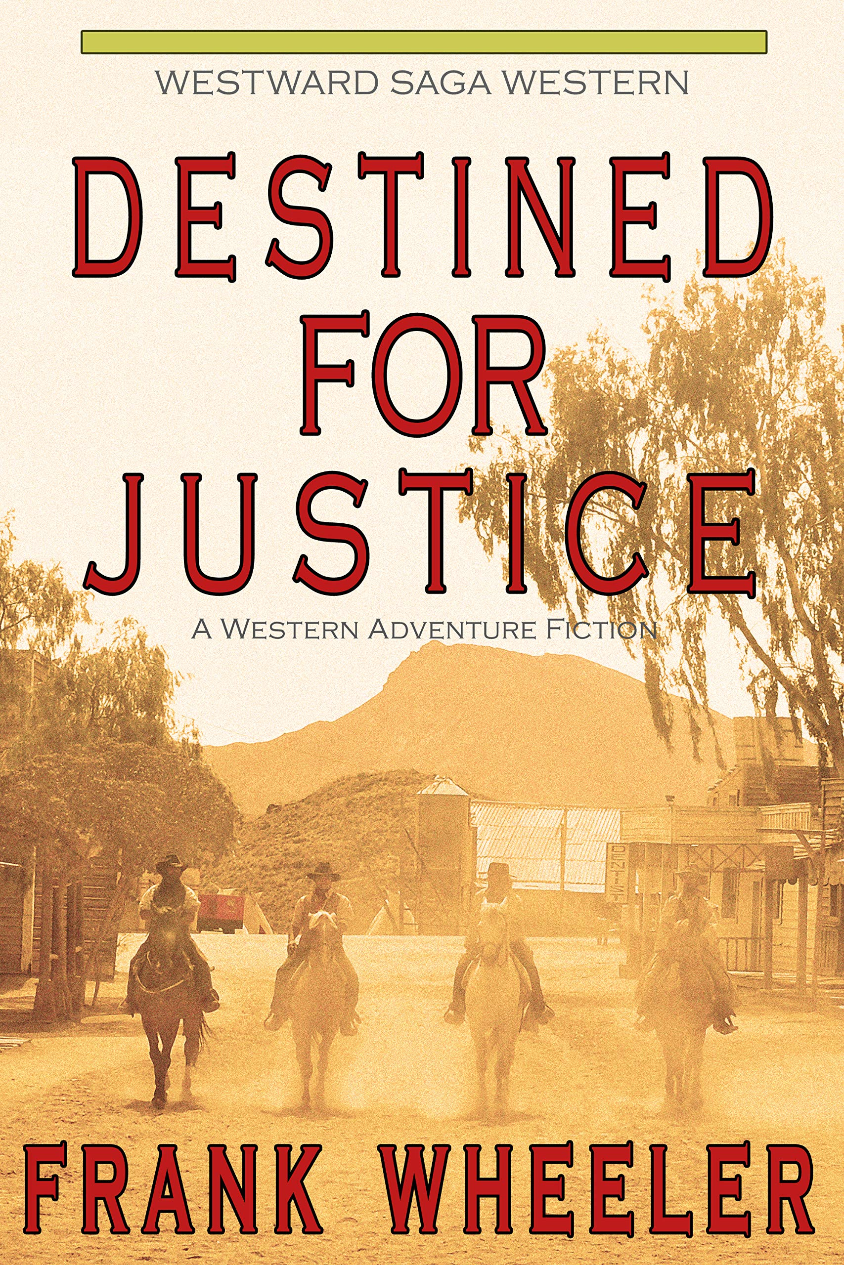 Destined for Justice (Westward Saga Western) (A Western Adventure Fiction)