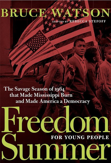 Freedom Summer for Young People: The Savage Season of 1964 That Made Mississippi Burn and Made America a Democracy