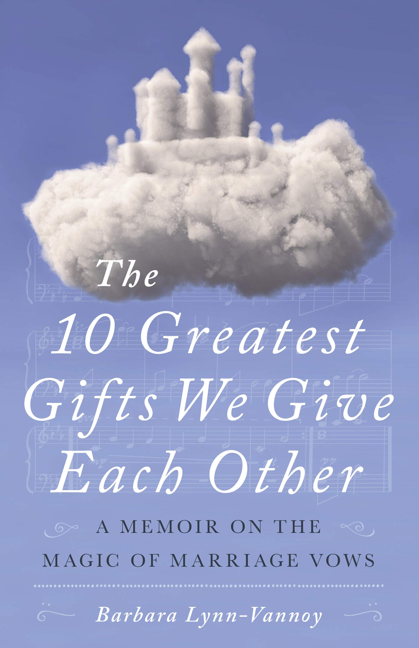 The 10 Greatest Gifts We Give Each Other: A Memoir on the Magic of Marriage Vows