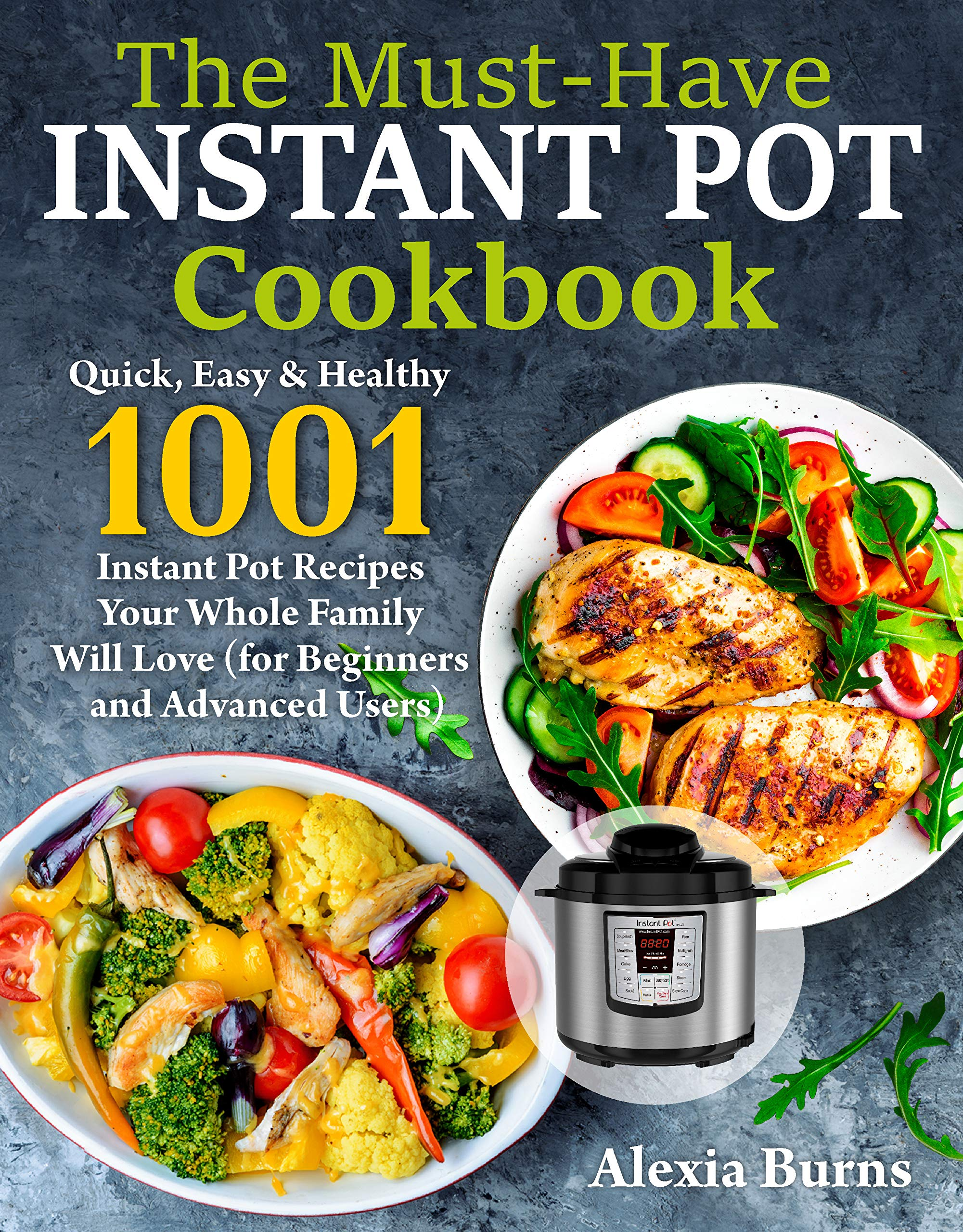 Instant Pot Cookbook: Quick, Easy & Healthy 1001 Instant Pot Recipes Your Whole Family Will Love