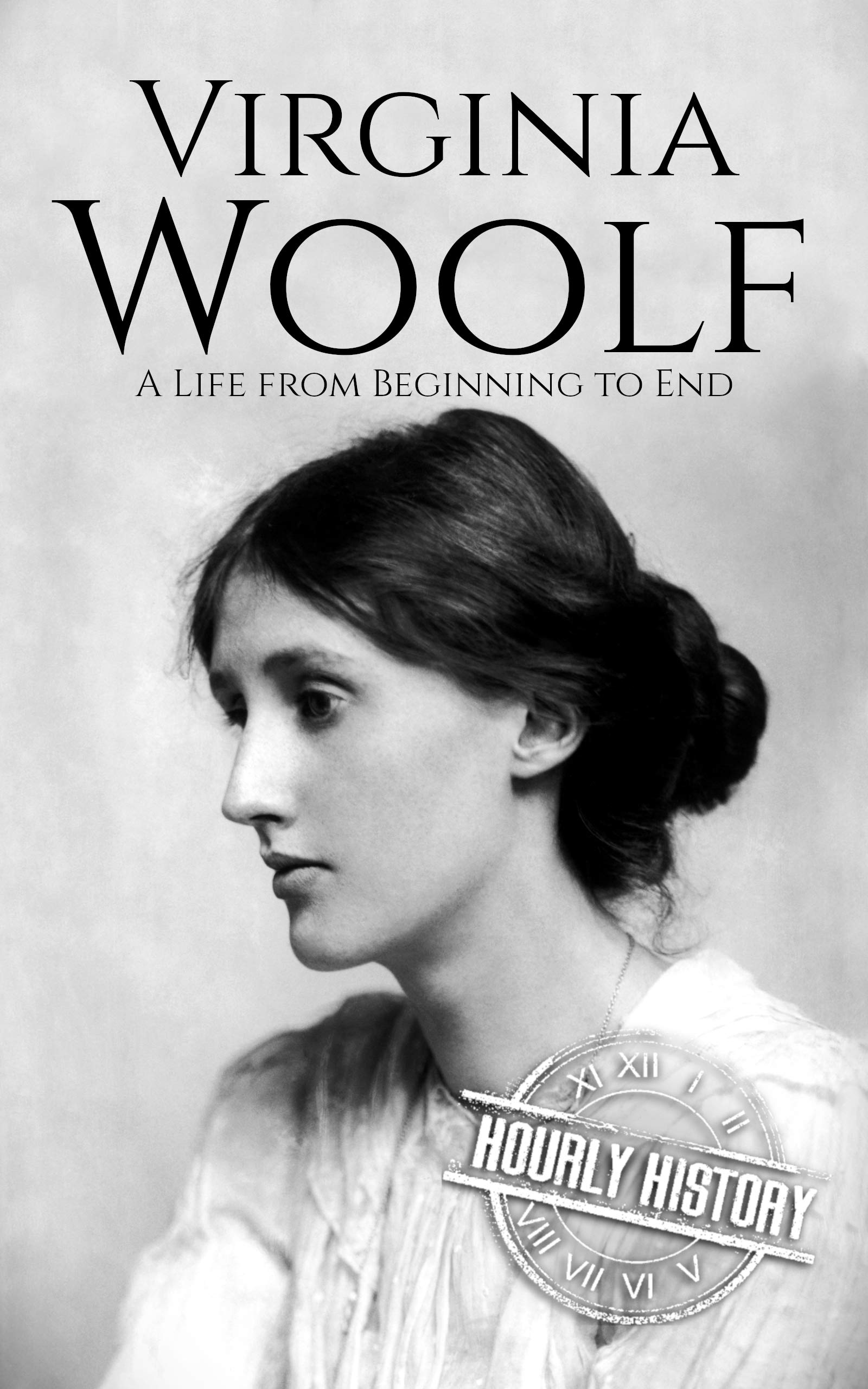 Virginia Woolf: A Life from Beginning to End