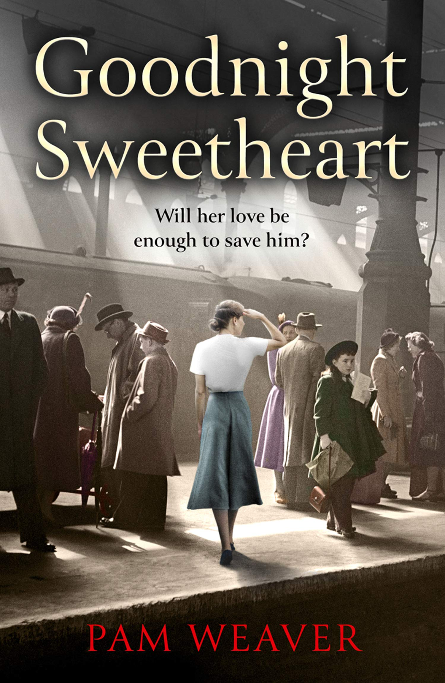 Goodnight Sweetheart: a heartbreaking World War Two historical fiction saga that will bring tears to your eyes and love to your heart