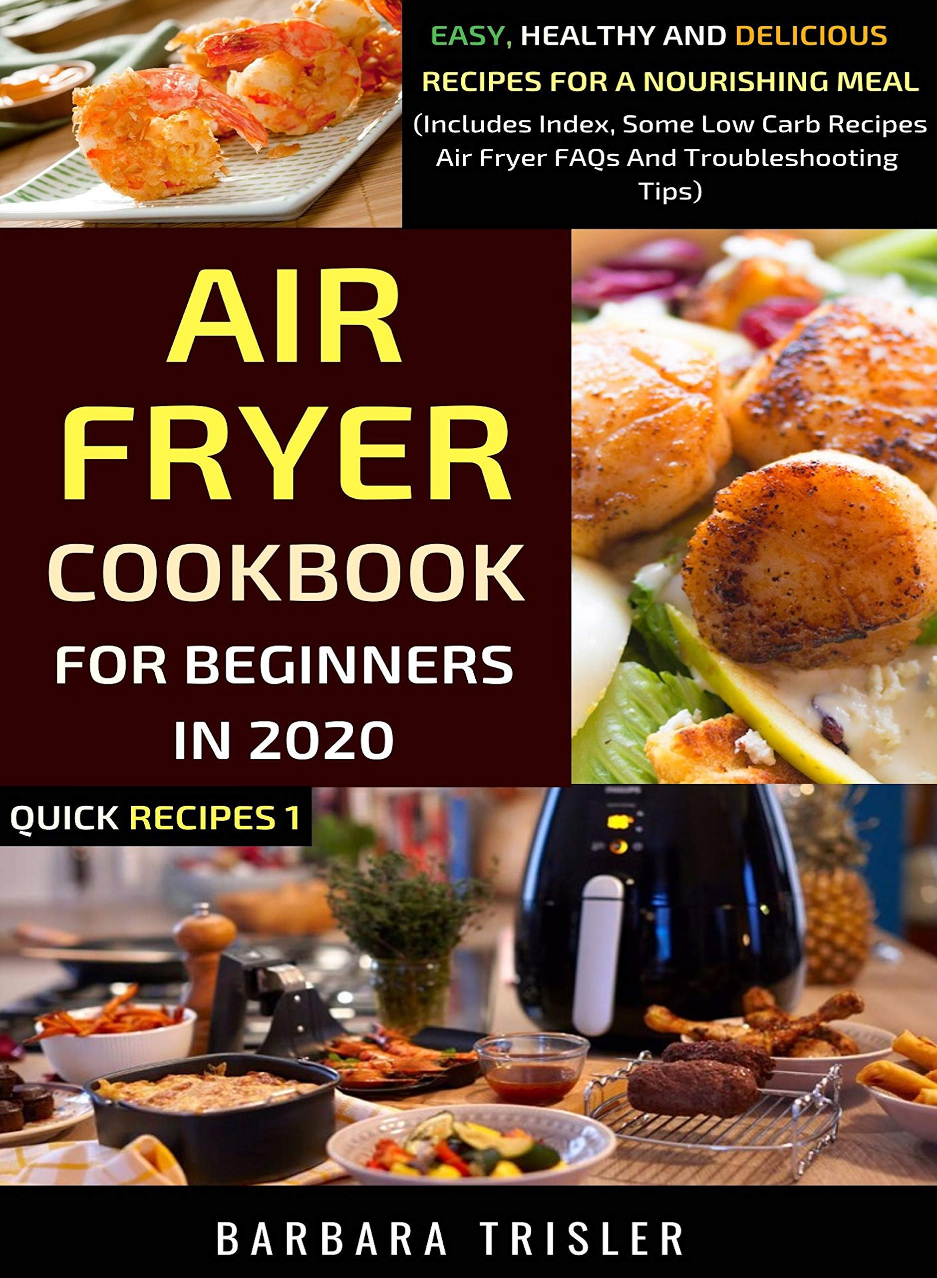 Air Fryer Cookbook For Beginners In 2020: Easy, Healthy And Delicious Recipes For A Nourishing Meal (Includes Index, Some Low Carb Recipes, Air Fryer FAQs And Troubleshooting Tips)