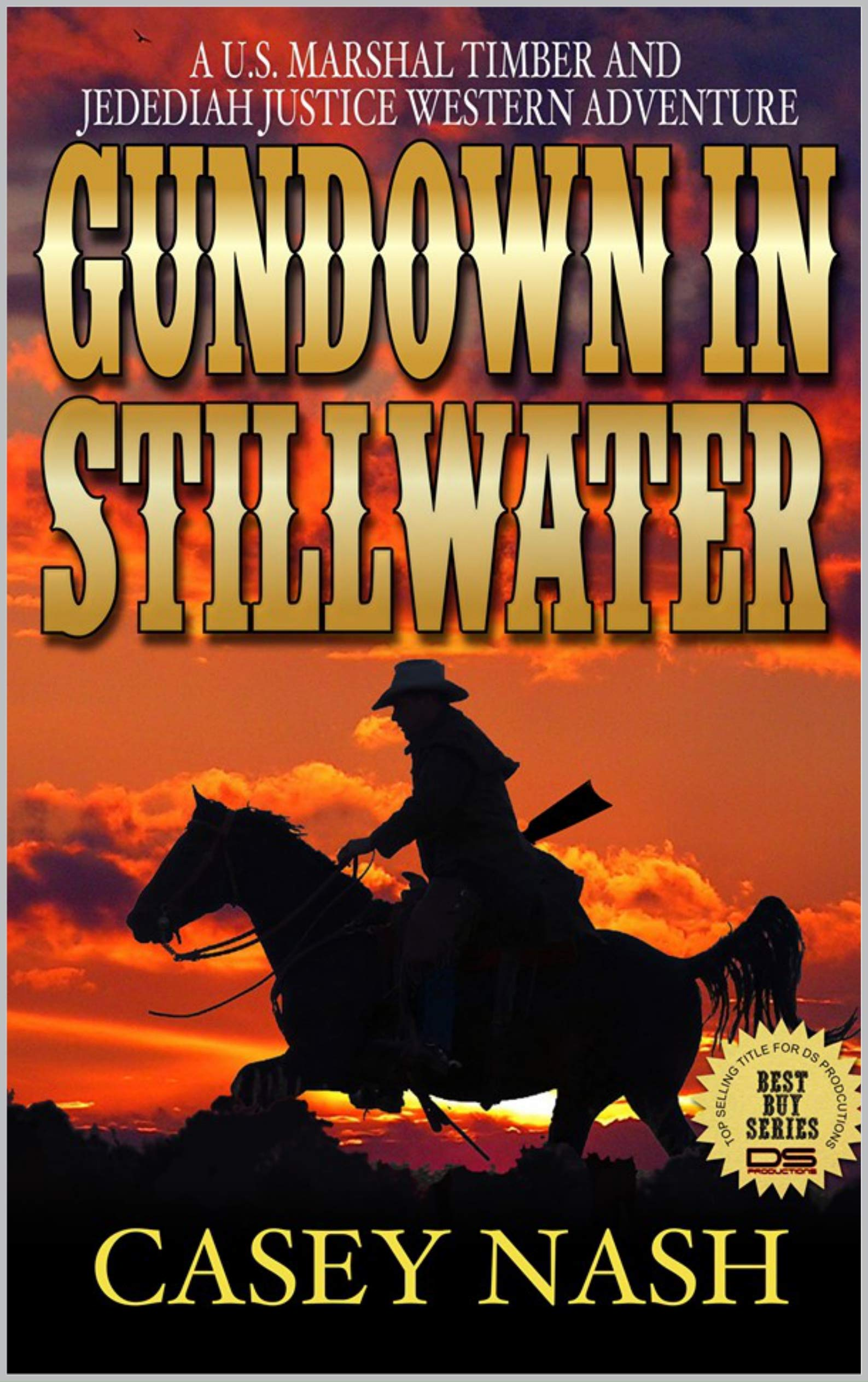 Gundown At Stillwater: A U.S. Marshal Timber And Jedidiah Justice Western Adventure: Book One: Protect The Innocent (A Justice On The Plains Saga 1)