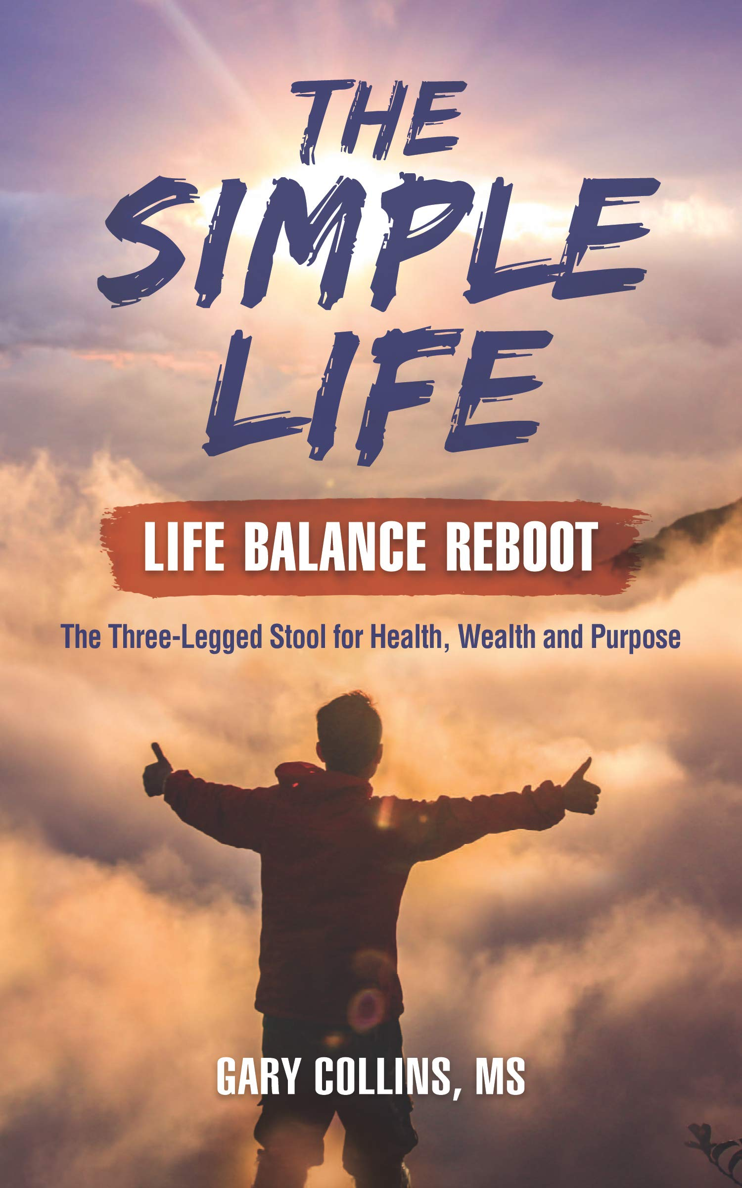 The Simple Life - Life Balance Reboot: The Three-Legged Stool for Health, Wealth and Purpose