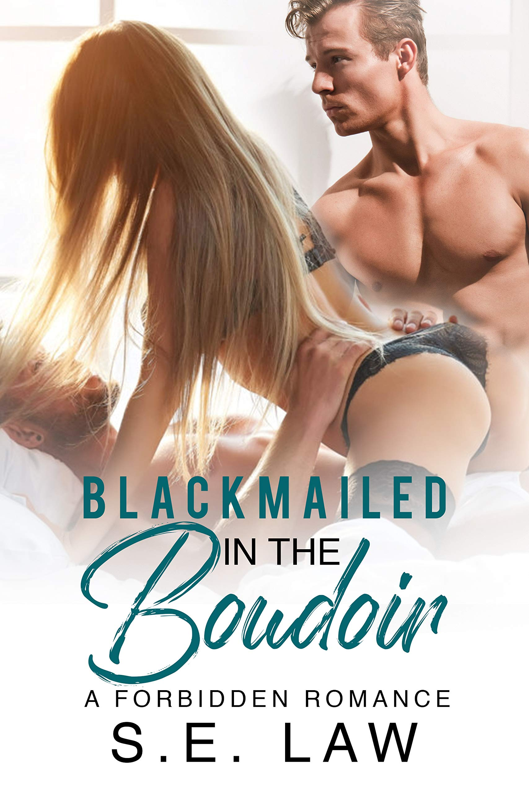Blackmailed In The Boudoir: A Forbidden Romance (Blackmail Fantasies Book 3)