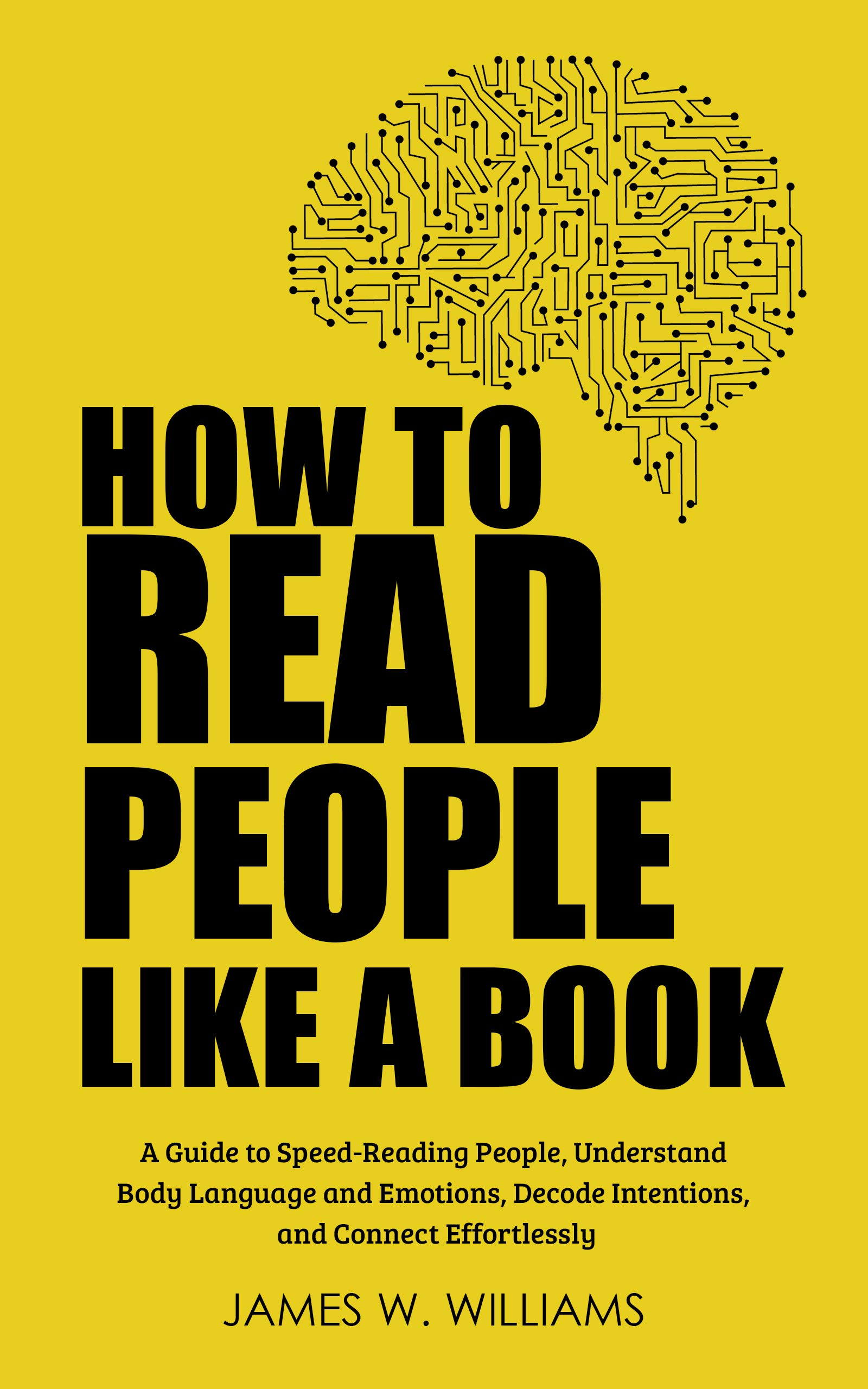 How to Read People Like a Book: A Guide to Speed-Reading People, Understand Body Language and Emotions, Decode Intentions, and Connect Effortlessly (Communication Skills Training Book 2)