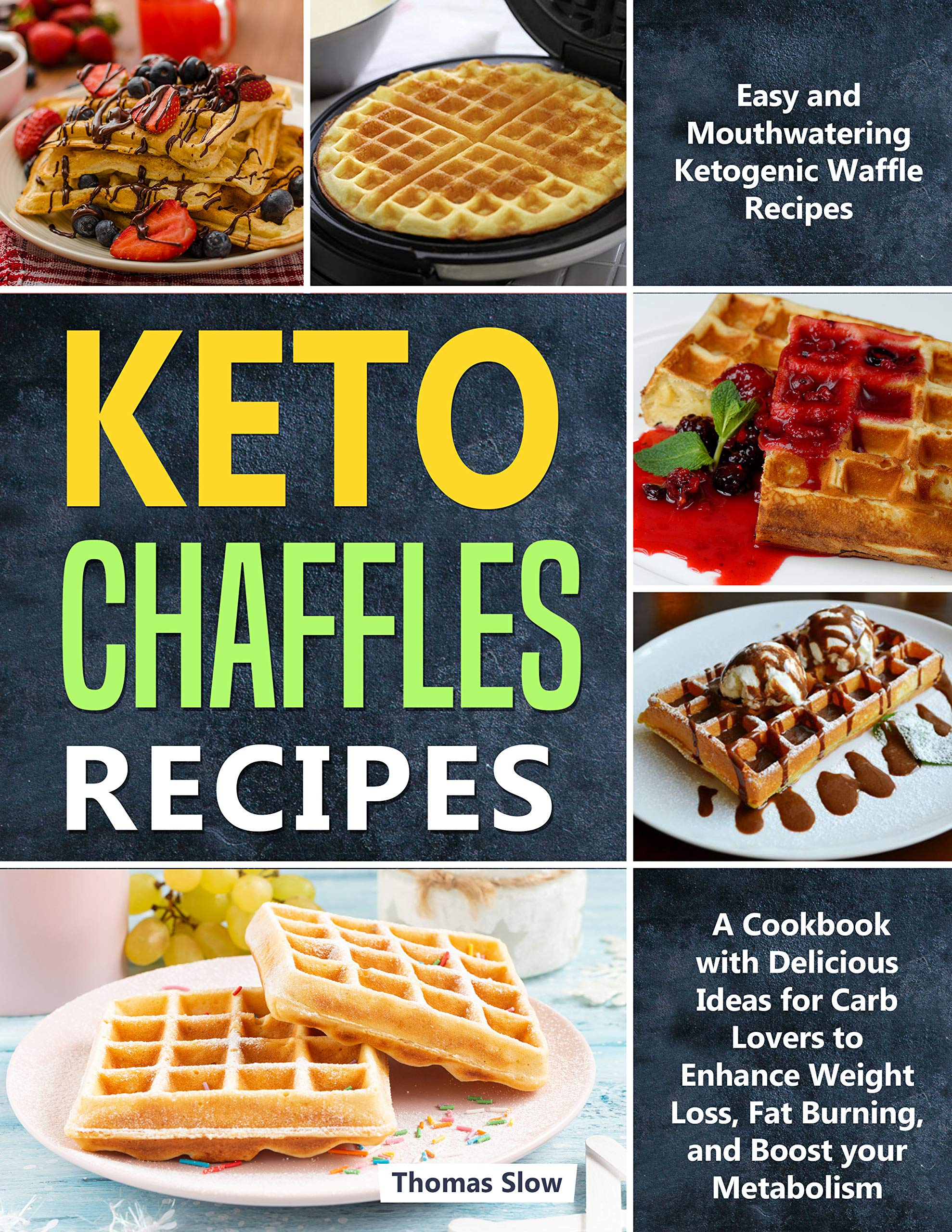 Keto Chaffles Recipes: Easy and Mouthwatering Ketogenic Waffle Recipes | A Cookbook with Delicious Ideas for Carb Lovers to Enhance Weight Loss, Fat Burning, and Boost your Metabolism