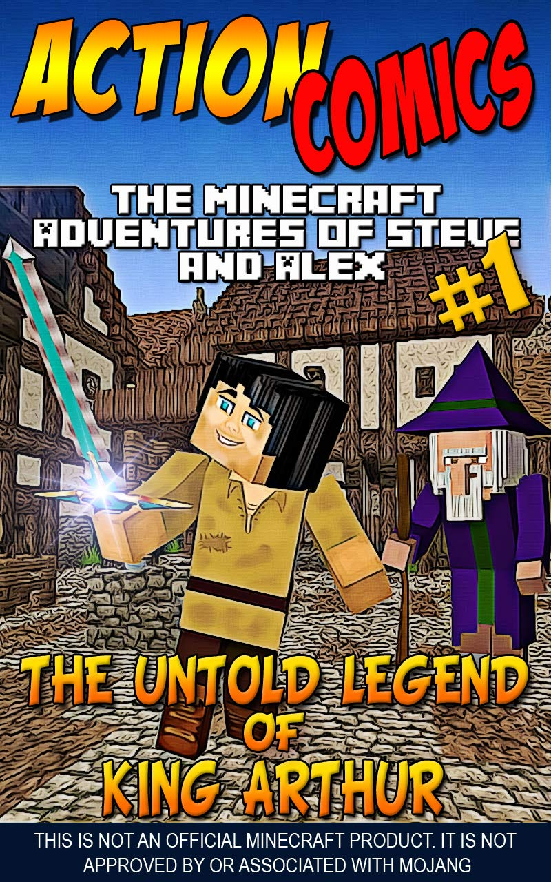 Action Comics: The Minecraft Adventures of Steve and Alex: The Untold Legend of King Arthur – Part 1 (Minecraft Steve and Alex Adventures Book 49)