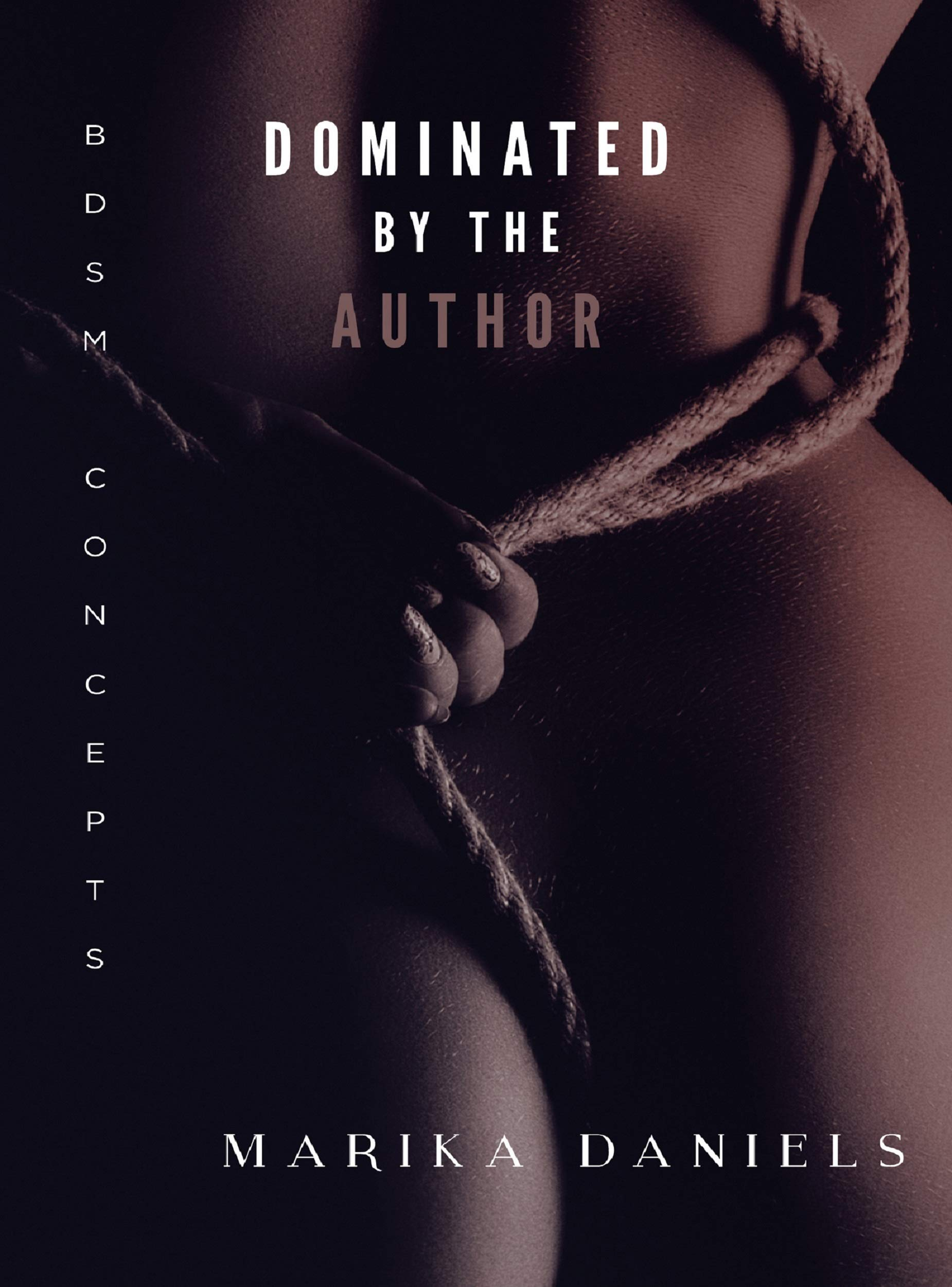 Dominated by the Author: BDSM Concepts (Submissive and Dominatrix Toys, Kama Sutra, BDSM and Erotica Sex Stories Audiobooks Book 4)