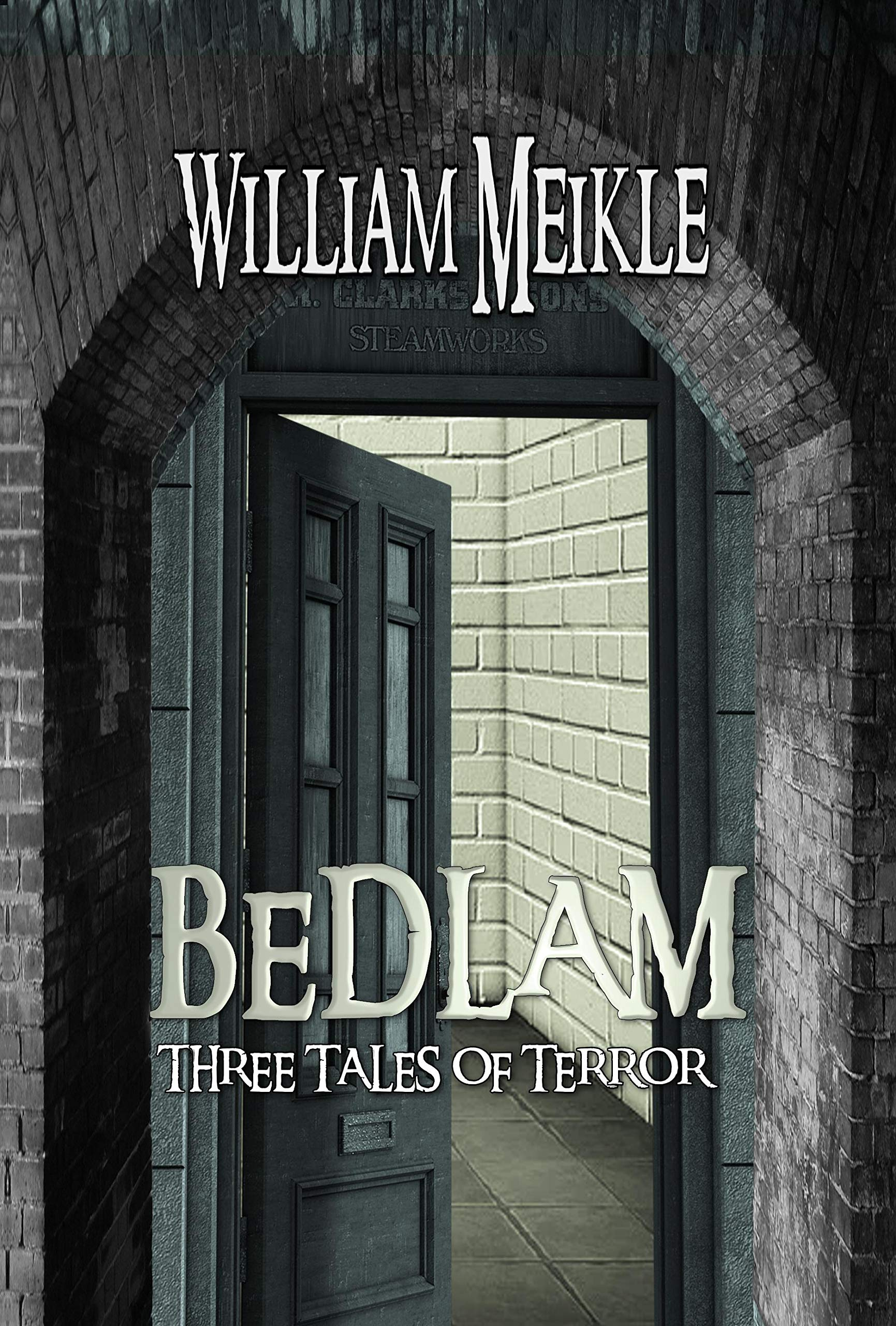Bedlam: Three Tales of Terror (The William Meikle Chapbook Collection 41)