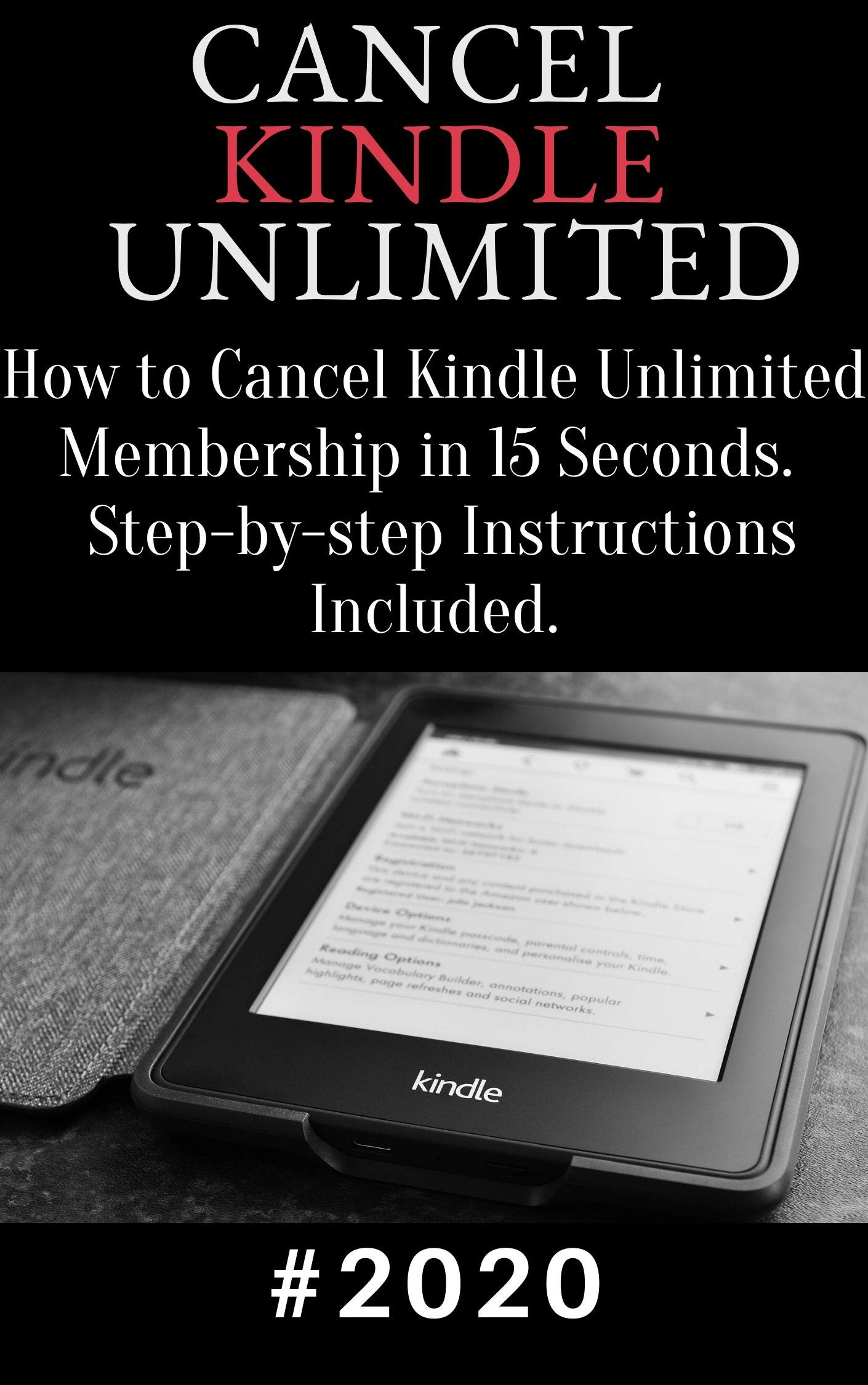 Cancel Kindle Unlimited: 2020 How to Cancel Kindle Unlimited Membership in 15 Seconds. Step-by-step Instructions Included
