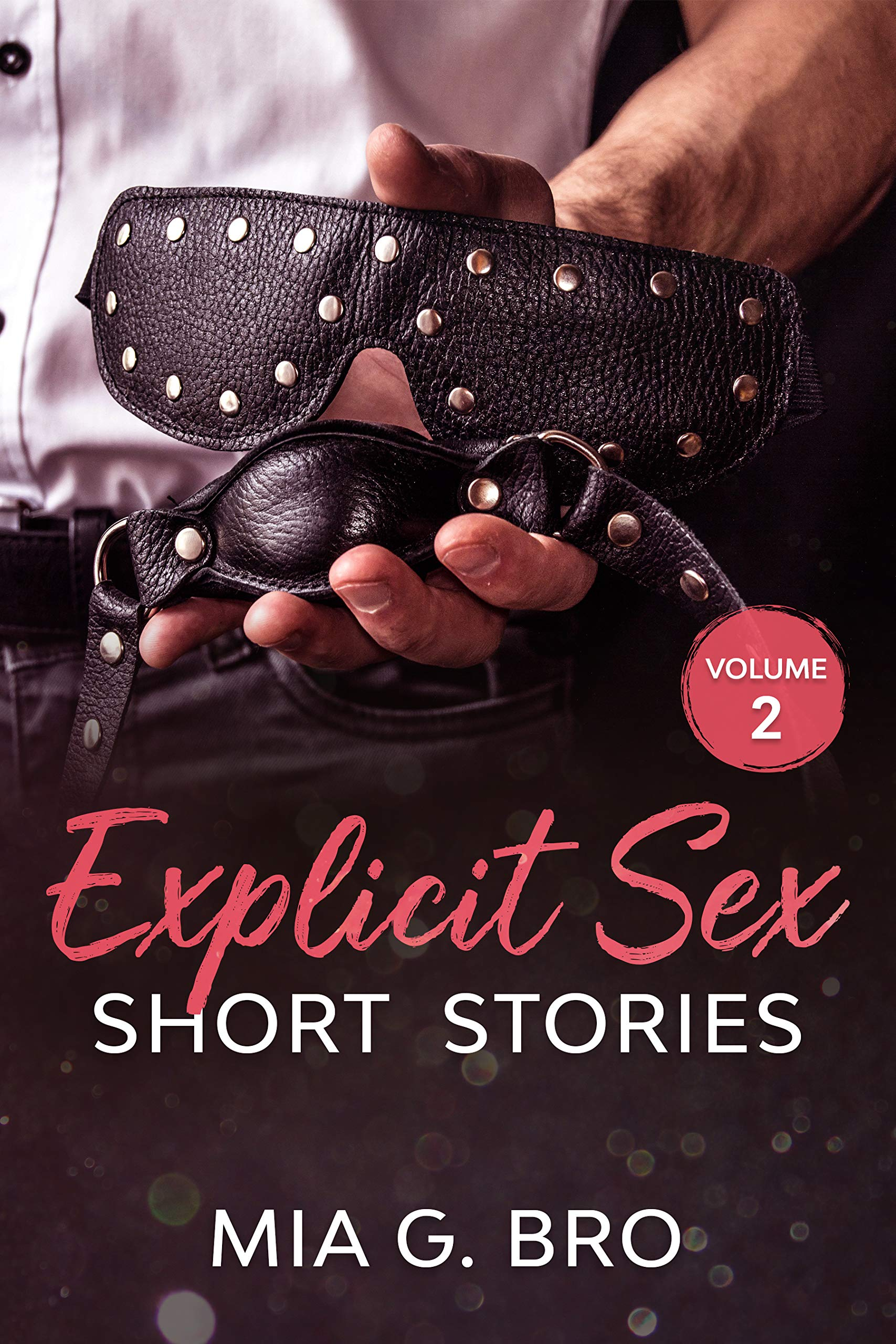 Explicit Sex Short Stories: Vampire Sex, Billionaire, Menage, FMF, First Time, Family, Hot Wife, Sex Robots - Volume 2 (Dirty Talk and Fantasies Book 8)
