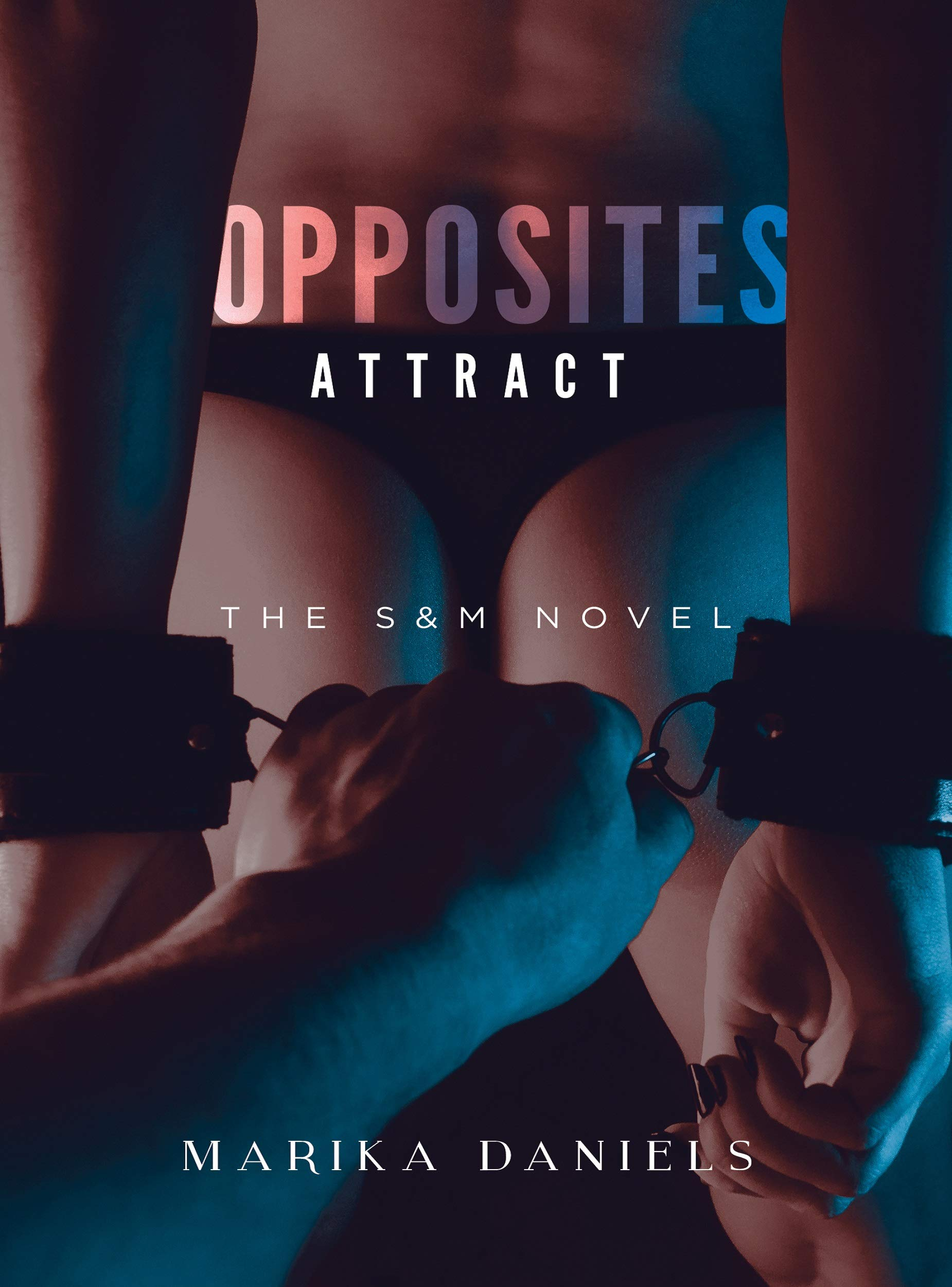 Opposites Attract: The S&M Novel (Submissive and Dominatrix Toys, Kama Sutra, BDSM and Erotica Sex Stories Audiobooks Book 3)
