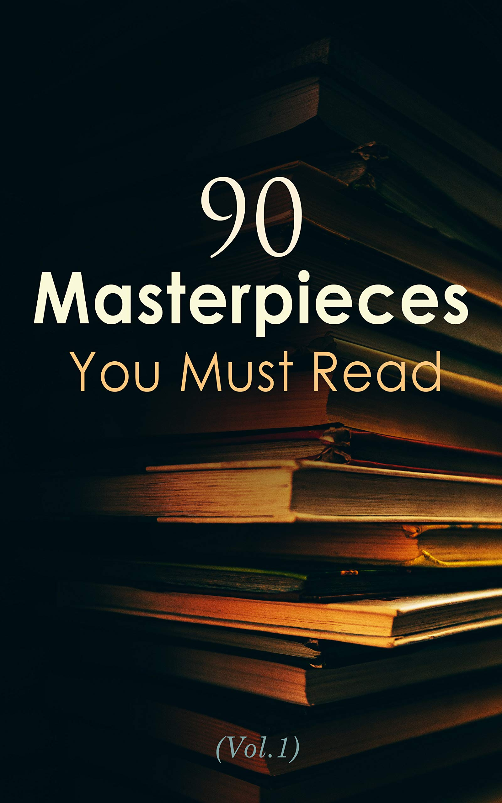 90 Masterpieces You Must Read (Vol.1): Novels, Poetry, Plays, Short Stories, Essays, Psychology & Philosophy: The Madman, Moby-Dick, Siddhartha, Crime ... Heart of Darkness, The Red Badge of Courage