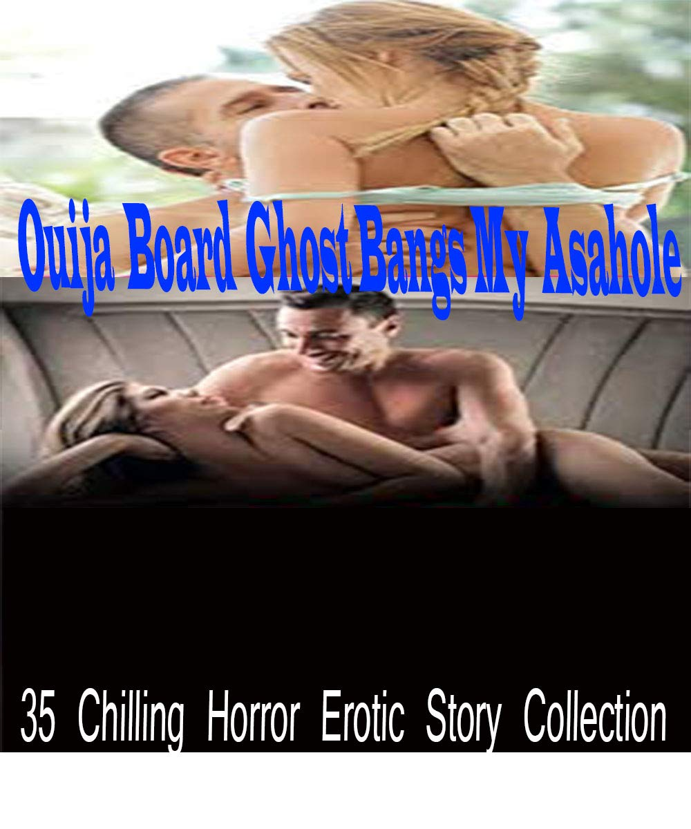 Ouija Board Ghost Bangs My Asahole: 35 Chilling Horror Erotic Story Collection