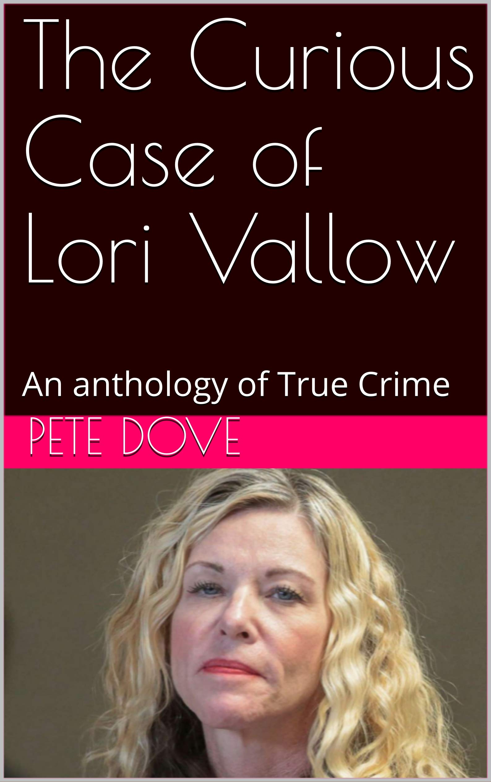 The Curious Case of Lori Vallow: An anthology of True Crime